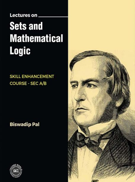 Lectures on Sets and Mathematical Logic by Biswadip Pal